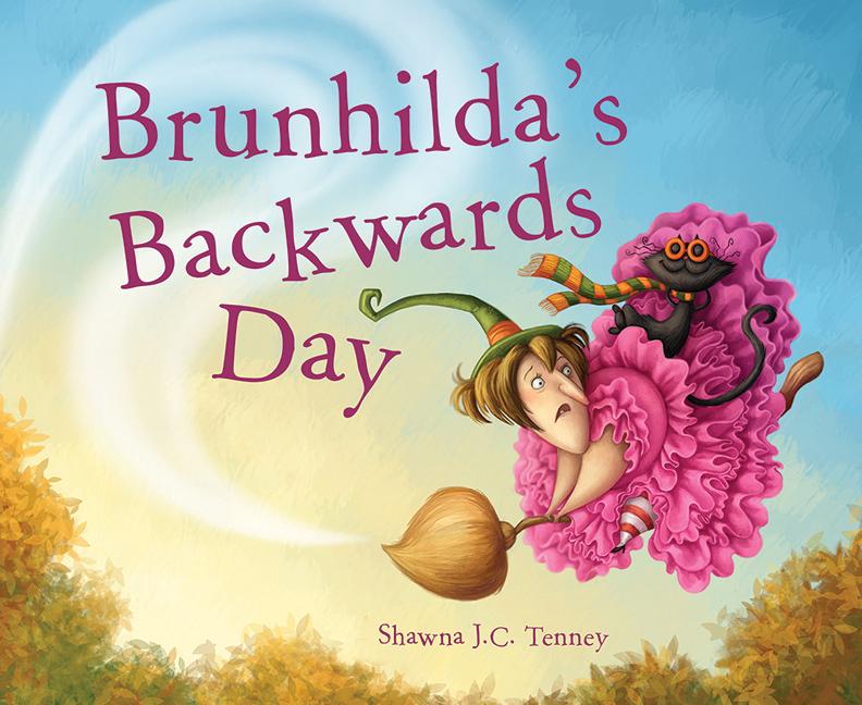 Brunhildas Backwards Day Shawna J. C. Tenney