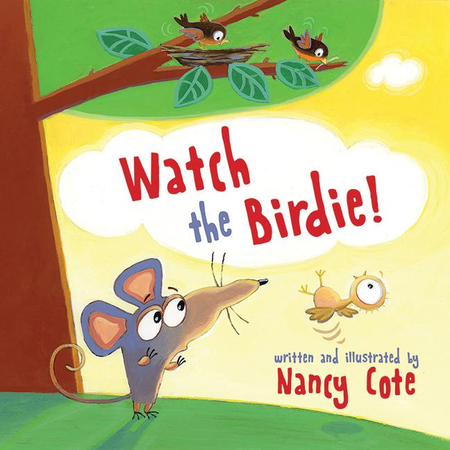 Watch the Birdie! Nancy  Cote