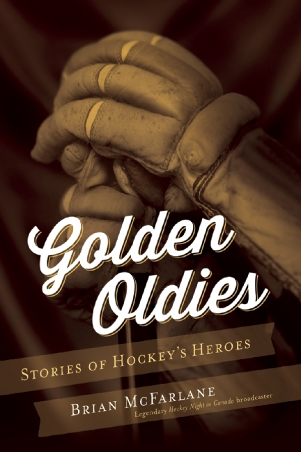 Golden Oldies: Stories of Hockeys Heroes  by  Brian McFarlane