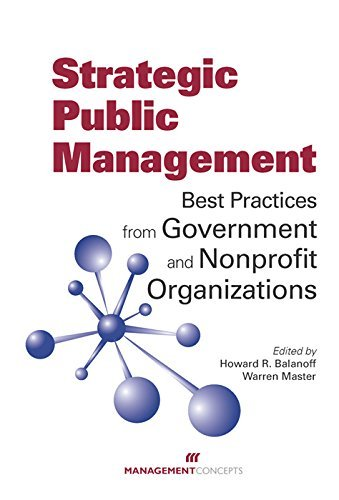 Strategic Public Management: Best Practices from Government and Nonprofit Organizations: Best Practices from Government and Nonprofit Organizations Howard R. Balanoff