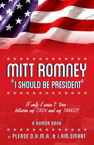 MITT ROMNEY: I Should be President Please D.K.M.A.