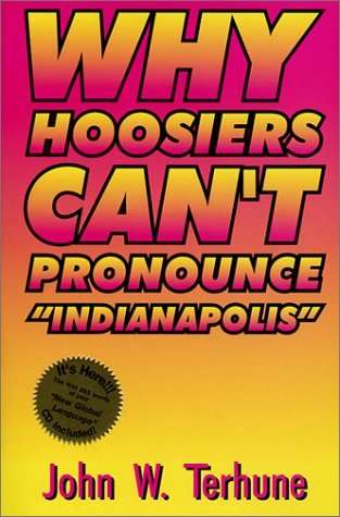 Why Hoosiers Cant Pronounce: Indianapolis John W. Terhune