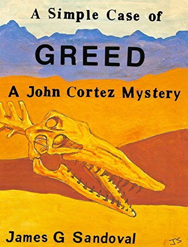 A Simple Case of Greed: a John Cortez Mystery James G. Sandoval