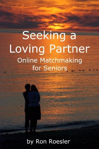Seeking a Loving Partner - Online Matchmaking for Seniors  by  Ron Roesler