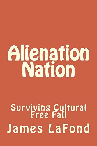 Alienation Nation: Surviving Cultural Free Fall  by  James Lafond