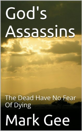 Gods Assassins: The Dead Have No Fear Of Dying  by  Mark Gee