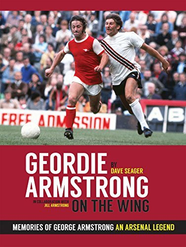 Geordie Armstrong On The Wing: Memories Of George Armstrong - An Arsenal Legend  by  Dave Seager