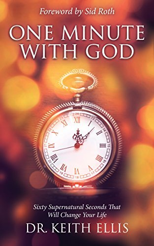 One Minute With God: Sixty Supernatural Seconds that will Change Your Life  by  Keith Ellis