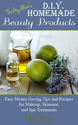 Thrifty Alices DIY Homemade Beauty Products: Easy Money-Saving Tips and Recipes for Makeup, Skincare, and Spa Treatments  by  Alice Harper