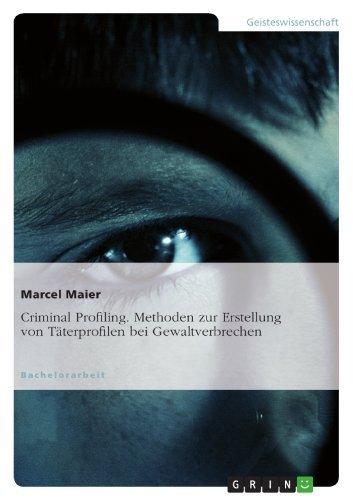 Criminal Profiling. Methoden zur Erstellung von Täterprofilen bei Gewaltverbrechen  by  Marcel Maier