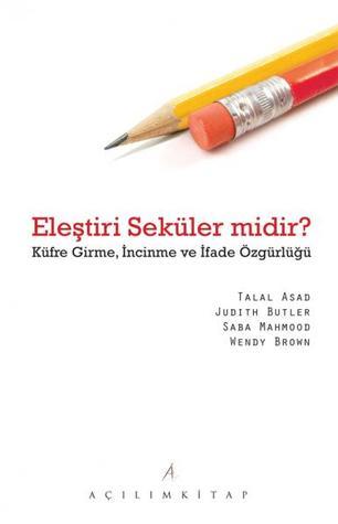 Eleştiri Seküler midir?: küfre girme, incinme ve ifade özgürlüğü  by  Talal Asad
