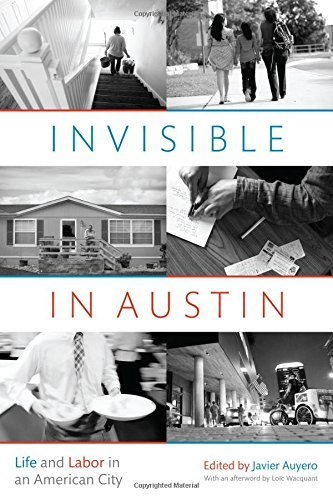 Invisible in Austin: Life and Labor in an American City  by  Javier Auyero