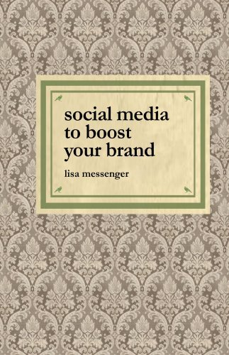 Social Media to Boost Your Brand  by  Lisa Messenger