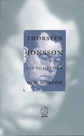 Fly till vatten och morgon  by  Thorsten Jonsson