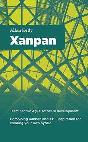 Xanpan: Team Centric Agile software development  by  Allan Kelly