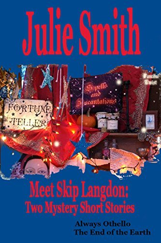 Meet Skip Langdon: Two Mystery Short Stories: Always Othello and The End Of The Earth Julie Smith