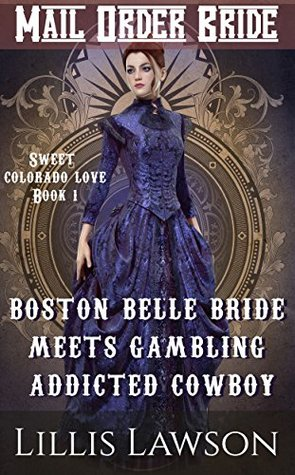 BOSTON BELLE BRIDE MEETS GAMBLING ADDICTED COWBOY: MAIL ORDER BRIDE: (The Murphy Cowboy Brothers Looking For Love: Sweet Colorado Love, Book 1) Lillis Lawson