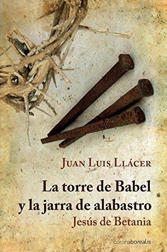 La torre de Babel y la jarra de alabastro  by  Juan Luis Llacer