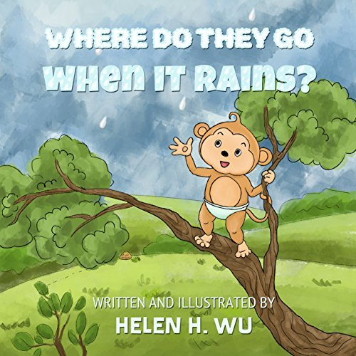 Where Do They Go When It Rains?: Childrens book, Bedtime Story, kids book collection, Education, Early/Beginning Readers, Funny Humor ebook, Rhyming Book, Picture book  by  Helen H. Wu
