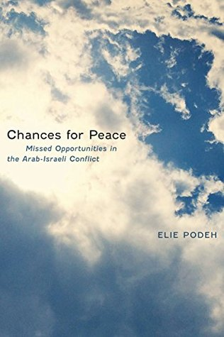Chances for Peace: Missed Opportunities in the Arab-Israeli Conflict  by  Elie Podeh