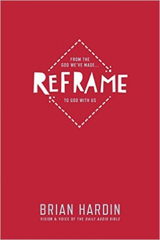 Reframe : From the God Weve Made To God With Us Brian Hardin