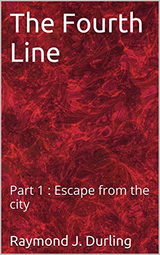 The Fourth Line: Part 1 : Escape from the city Raymond J. Durling