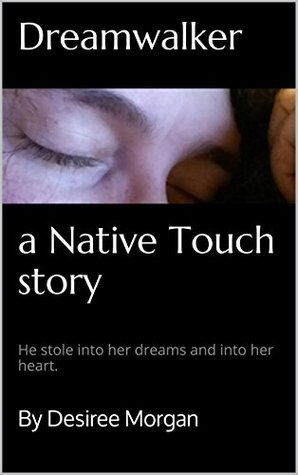 Dreamwalker: He stole into her dreams and into her heart. (Native Touch Book 1) By Desiree Morgan