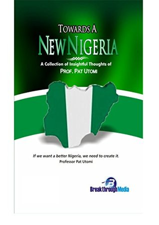 Towards a new Nigeria  by  Prof. Pat Utomi