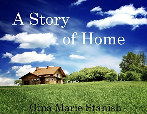 A Story of Home  by  Gina Marie Stanish