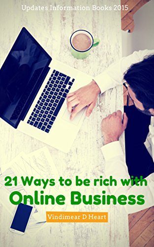 Online Business: 21 Ways to be rich with Online Business (Online Business books, online business made easy, online business ideas, start online business ... Affiliate Marketing, Niche Site, Blog) Vindimear D Heart