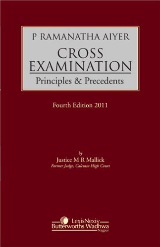 P. Ramanatha Aiyer Cross Examination Principles and Precedents  by  Justice M.R. Mallick