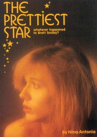 The Prettiest Star: Whatever Happened to Brett Smiley? Nina Antonia