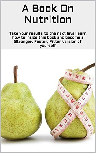 A Book On Nutrition: Take your results to the next level learn how to inside this book and become a Stronger, Faster, Fitter version of yourself BEN GARDNER