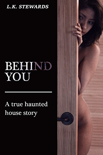 Behind You - A True Haunted House Story: Young Adult Horror (A Song of Bones and Screams Book 1) L.K. Stewards