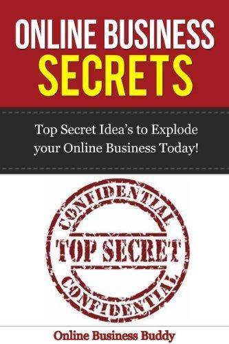 Online Business Secrets: Top Secret Ideas to Explode your Online Business Today! (web 2.0, online business, business secrets)  by  Online Business Buddy