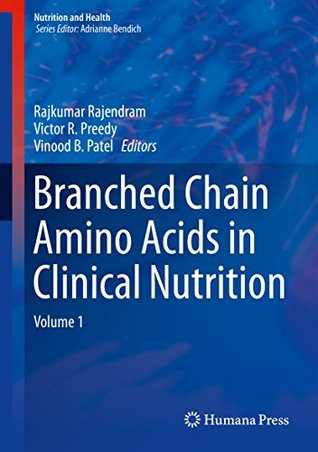 Branched Chain Amino Acids in Clinical Nutrition: Volume 1  by  Rajkumar Rajendram