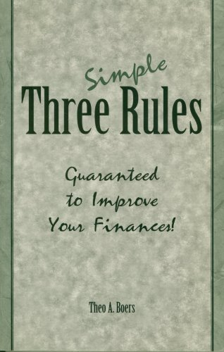 Three Simple Rules Guaranteed to improve Your Finances!  by  Theo A. Boers