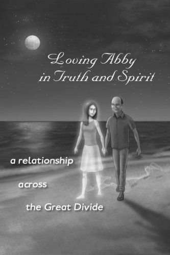 Loving Abby in Truth and Spirit  by  Stephen Sakellarios