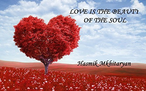 LOVE IS THE BEAUTY OF THE SOUL  by  Hasmik Mkhitaryan