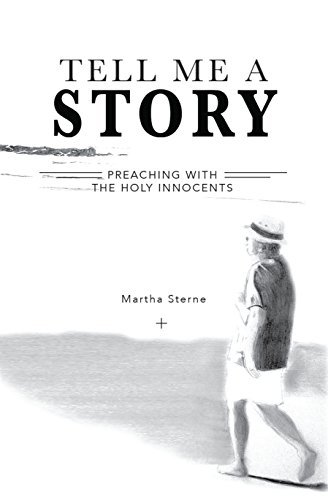 Tell Me a Story: Preaching with the Holy Innocents  by  Martha Sterne