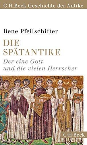 Die Spätantike: Der eine Gott und die vielen Herrscher  by  Rene Pfeilschifter