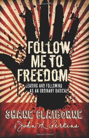 Follow Me to Freedom: Leading and Following As an Ordinary Radical John M. Perkins