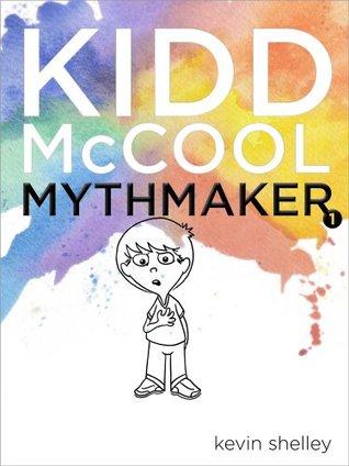 Kidd McCool (Mythmaker Book 1) Kevin Shelley
