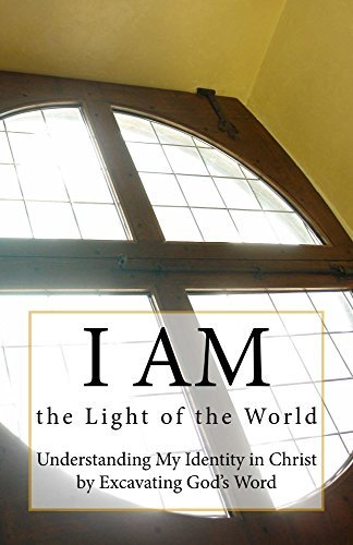 I AM :: the Light of the World! (Understanding My Identity in Christ  by  Excavating Gods Word Book 2) by Tamar Sloane