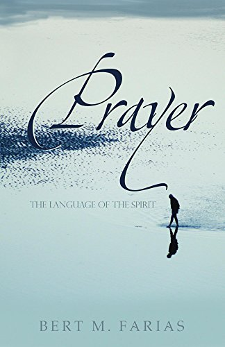 Prayer: The Language of the Spirit  by  Bert Farias