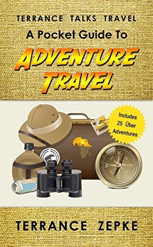 Terrance Talks Travel: A Pocket Guide To Adventure Travel  by  Terrance Zepke