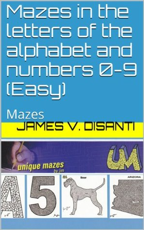 Unique Mazes in the Letters of the Alphabet and the Numbers 0-9 James V. Disanti