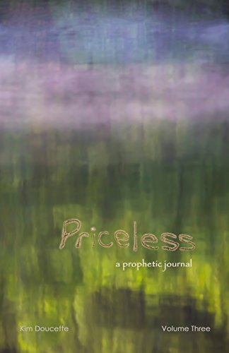 Priceless Volume Three: a prophetic journal Kim Doucette