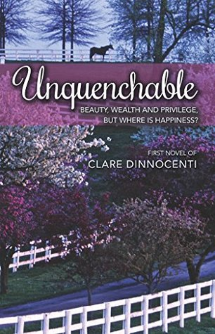 Unquenchable: Beauty, wealth, and privilege, but where is happiness? Clare Dinnocenti