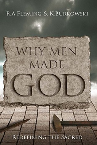 Why Men Made God  by  R A Fleming